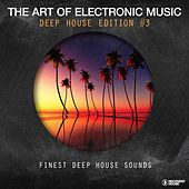 The Art Of Electronic Music - Deep House Edition, Vol. 3 by Various Artists