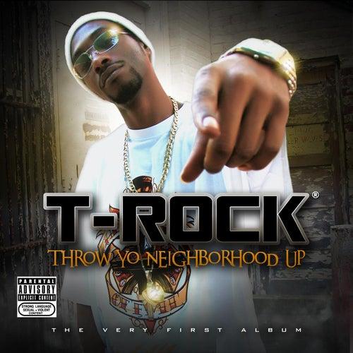 Throw Yo Neighborhood Up by T-Rock