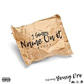 Name On It (Remix) [feat. Young Dro] by Jsimon