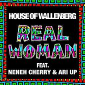 Real Woman (feat. Neneh Cherry & Ari Up) by House of Wallenberg