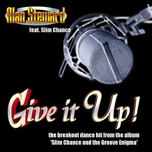 Give It Up (feat. Slim Chance) by Alan Steward