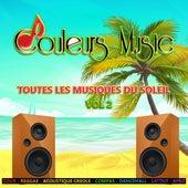 Couleurs music, vol. 2 (Toutes les musiques du soleil, Zouk, Reggae, Acoustique Créole, Compas, Dancehall, Latino, Afro) by Various Artists