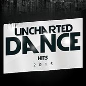 Uncharted Dance Hits 2015 by Various Artists
