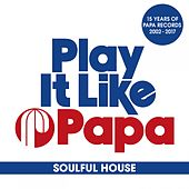 Play It Like Papa (15 Years of Papa Records 2002 - 2017) (Soulful House) by Various Artists