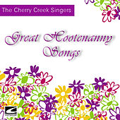 Great Hootenanny Songs by The Cherry Creek Singers