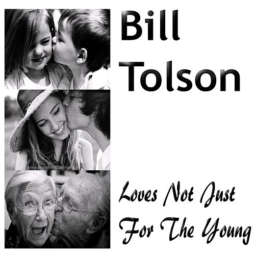 Loves Not Just For The Young by Bill Tolson