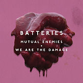 Mutual Enemies + We Are The Damage by The Batteries