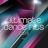 Ultimate Dance Hits 2015 by Various Artists