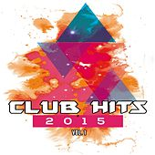 Club Hits 2015 Vol. 1 by Various Artists