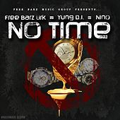 No Time (feat. Yung D.I & Nino) by Freebarz Urk