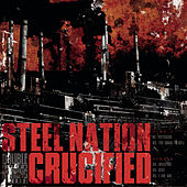 Play & Download Steel Nation / Crucified by Various Artists | Napster