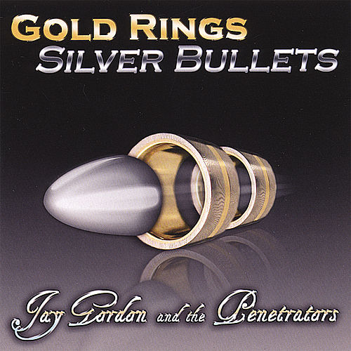 Gold Rings Silver Bullets by Jay Gordon and the Penetrators