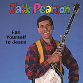 Play & Download Fax Yourself to Jesus by Jack Pearson | Napster