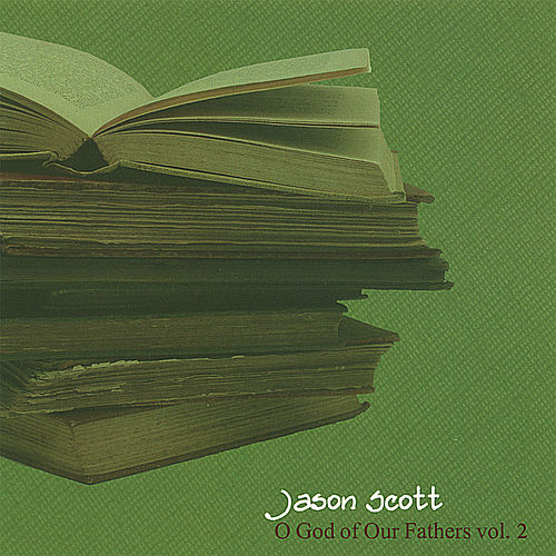 Play & Download O God of Our Fathers- Vol. 2 by Jason Scott | Napster
