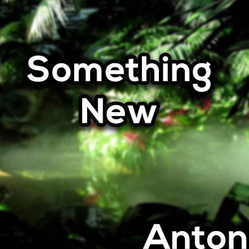 Something new by Anton