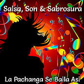 Salsa, Son & Sabrosura: La Pachanga Se Baila Asi by Various Artists