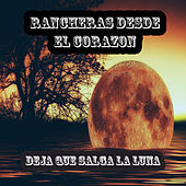 Rancheras Desde el Corazon: Deja Que Salga la Luna by Various Artists