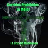 Corridos Prohibidos, Lo Mejor: La Cruz de Marihuana by Various Artists