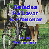 Baladas Pa' Lavar & Planchar: Tu Ni Te Imaginas by Various Artists