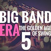 Big Band Era Vol 5 (The Golden Age of Swing) von Various Artists