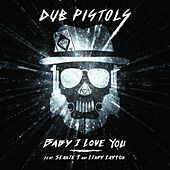 Baby I Love You by Dub Pistols