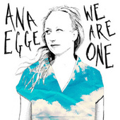 We Are One by Ana Egge