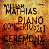 Mathias: Piano Concertos Nos. 2 & 3 and Ceremony After a Fire Raid (Live) by Various Artists