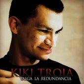 Valga la Redundancia by Kiki Troia