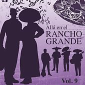 Alla en el Rancho Grande (Vol. 9) by Various Artists