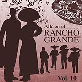 Alla en el Rancho Grande (Vol. 10) by Various Artists