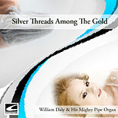 Silver Threads Among the Gold by William Daly