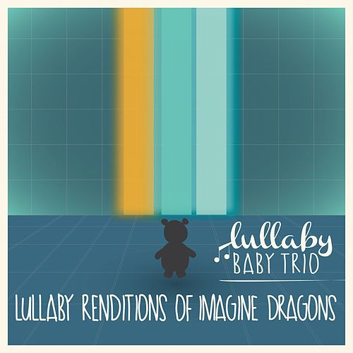 Lullaby Renditions of Imagine Dragons by Lullaby Baby Trio