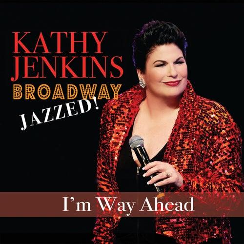 I'm Way Ahead: Broadway Jazzed! by Kathy Jenkins