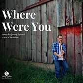 Where Were You by Jonny Lipford