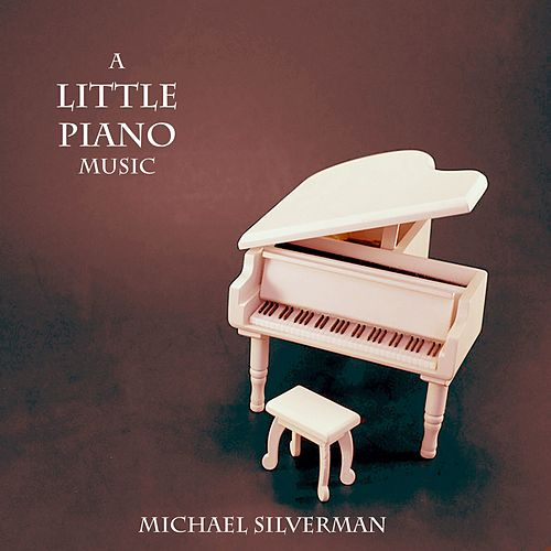 A Little Piano Music by Michael Silverman