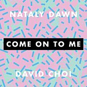 Come on to Me by Nataly Dawn