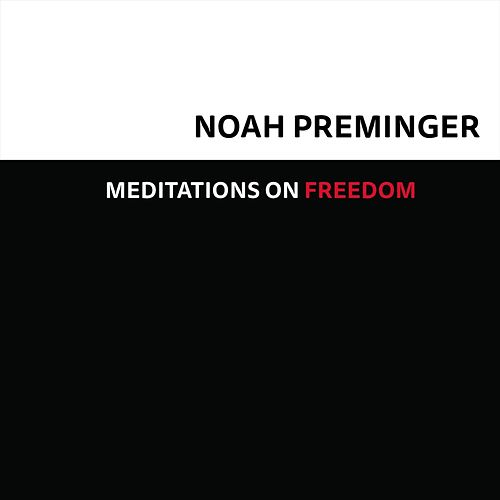 Meditations on Freedom by Noah Preminger