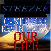 Our Life (feat. Kevin Gates) [Radio Edit] by C-Steezee