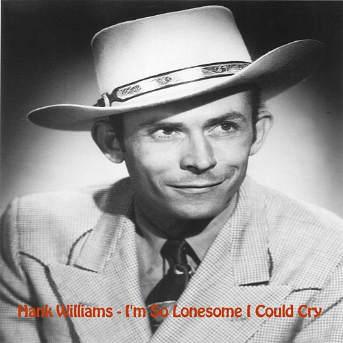 I'm So Lonesome I Could Cry by Hank Williams