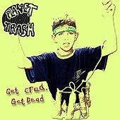 Get Cred, Get Dead by Planet Trash