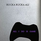 All I Do Is Game by Rucka Rucka Ali