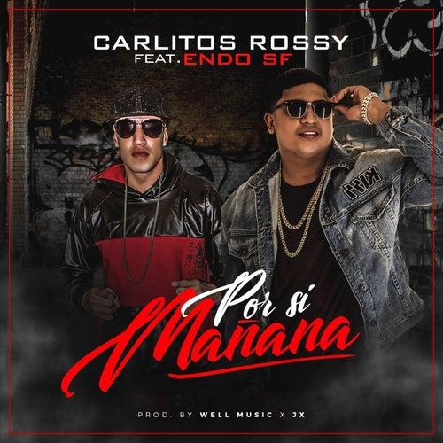 Por Si Mañana (feat. Endo) de Carlitos Rossy