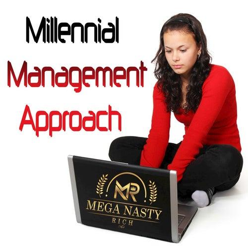 Millennial Management Approach by Mega Nasty Rich