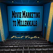 Movie Marketing to Millennials by Paul Taylor