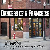 Dangers of a Franchise by Mega Nasty Rich
