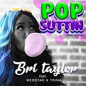 Pop Suttin (feat. Webstar & Trina) by Brittney Taylor
