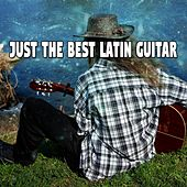 Just The Best Latin Guitar by Guitar Instrumentals