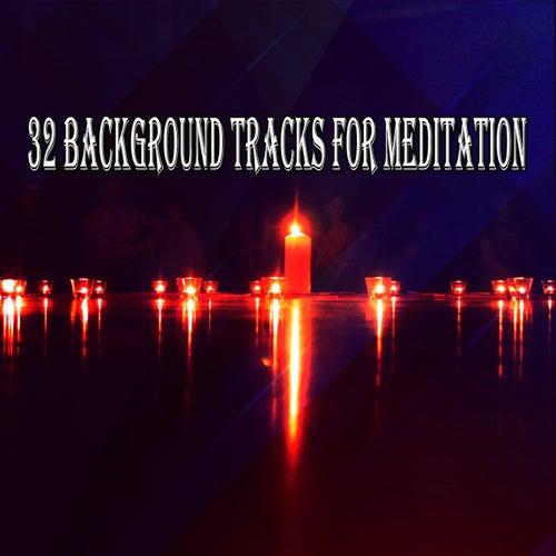 32 Background Tracks For Meditation by Lullabies for Deep Meditation