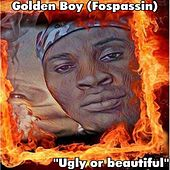 Ugly or Beautiful by Golden Boy (Fospassin)