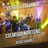 Yo Fui El Elegante (En Vivo) [feat. Jesús Chairez] by Colmillo Norteno